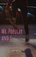 Mr.PopularAndI (On Hold) by Cennie_Pie