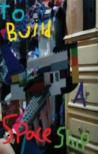 To Build a Spaceship (The Lego movie fan-fic) by UnknownDragon