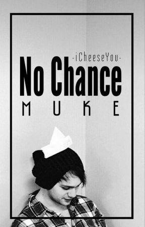 No Chonce [Muke AU] by iCheeseYou