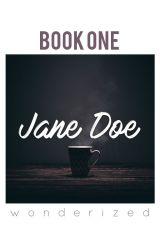 Jane Doe - Book 1 by wonderized