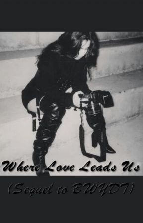 Where love leads us (Sequel of BWYDT) by shaneisney