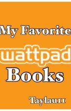 My favorite Wattpad Books by taylau11