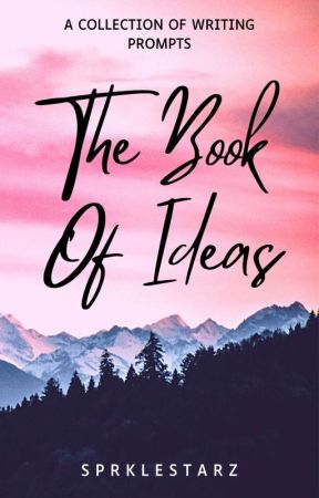The Book Of Ideas: Writing Prompts by SprkleStarz