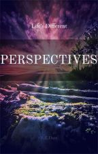 Life's different perspectives by DaDemigodSquad