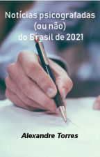 Notícias psicografadas (ou não) do Brasil de 2021 by Alexandre_Torres