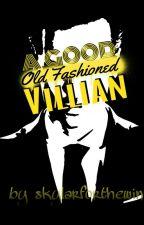 A Good Old Fashioned Villian by skylarforthewin