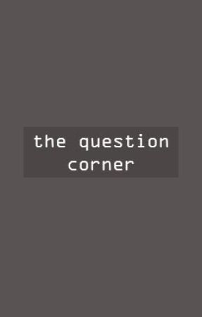 The Question Corner by xgoldenxmaknaex