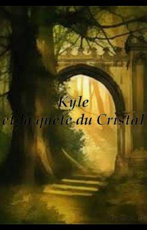 Kyle et la quête du Cristal [Terminé] by Tina_Daren