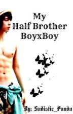 My Half brother (BoyxBoy) by Sadistic_Panda