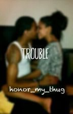 Trouble (Urban) by honor_my_thug