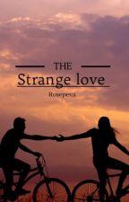 The strange love  by grey_roses12