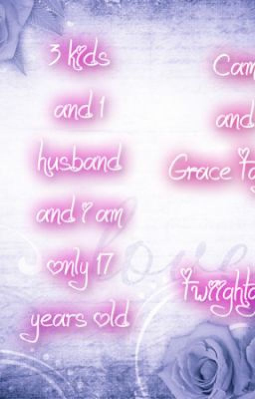 3 Kids and one Husband and i am only 17 years old by Twiightgirl101