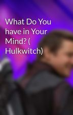 What Do You have in Your Mind? ( Hulkwitch) by Clinthawkeye
