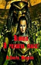 Blooded (A predator fanfic) by Sinister_Misfortune