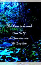 The Raven in the woods (Book one of the River-stone series) by Lexystar1992