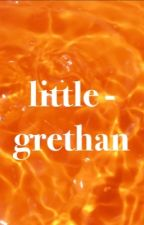 little *grethan* by Ava122221