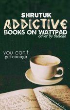 ADDICTIVE books on wattpad by shrutuk