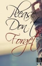Please Don't Forget by lovebumhaz