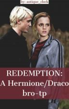 REDEMPTION: A Draco Malfoy and Hermione Granger Bro-tp by antique_clock