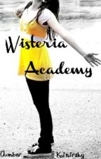 Wisteria Academy (In the Process of Major Revisions) by AmKay499