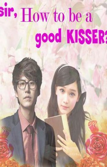 [Cho Kyuhyun fanfiction] Sir, how to be a good kisser?