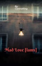 Mad Love [lams] by CanineKing4