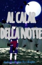 Al Calar Della Notte ||Naruto|| by AmberKorpse