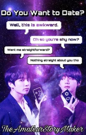 Do you want to Date?    TaeKook (Book II) by TheAmateurStoryMaker