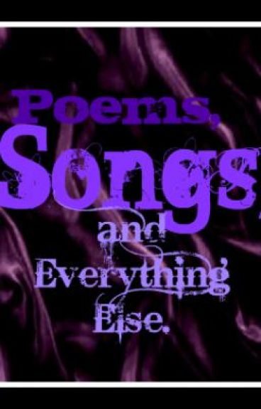 Poems, Songs, and Everything Else