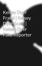 Kelsey Dyer Fraud   Kelsey Dyer Scam   Kelsey Dyer Fake Reporter by fakereporter