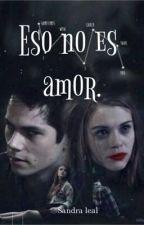 Eso no es amor  by sand536