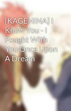 [KAGEHINA] I Know You - I Fought With You Once Upon A Dream by TheAUist