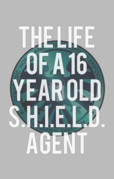 The Life of a 16 Year Old S.H.I.E.L.D. Agent