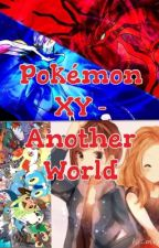 Pokémon XY - Another World by Fynx14