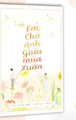 Đọc truyện [Edit - Hoàn] Em chờ anh giữa mùa xuân - Lâm Địch Nhi