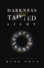 Darkness Tainted Light; A Zodiac Story by Musa_Nova
