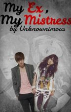 My Ex, My Mistress (SOON) by Unknownimous