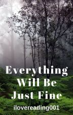 Everything Will Go Just Fine by ilovereading_books1