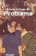 Problems (A Lams College AU) ~☬~ by valesti_