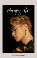 Marrying Him || Qian Kun by lovelettertokun