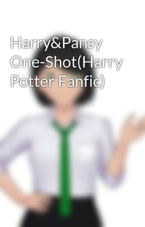 Harry&Pansy  One-Shot(Harry Potter Fanfic) by FatihDuyar9