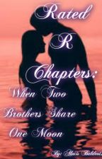 Rated R Chapters: When Two Brothers Share One Moon by AlexisBaldeo12