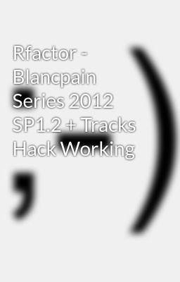 Rfactor - Blancpain Series 2012 SP1 2 + Tracks Hack Working