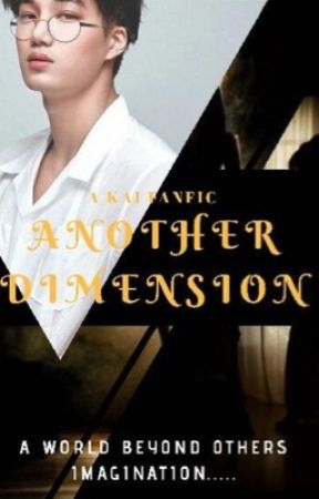 Another Dimension [KAI FanFic ] | COMPLETED by Saranghaeexojunmyeon