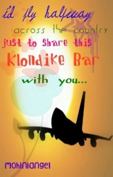 I'd fly halfway across the country, just to share this Klondike bar with you.