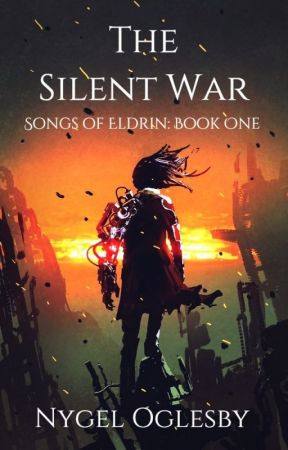 The Silent War: Songs of Eldrin, Book One by NygelO