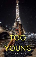 Too Young by sophia_laurence04