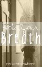 Hold Your Breath (Completed with very rushed ending...) by seamlessly