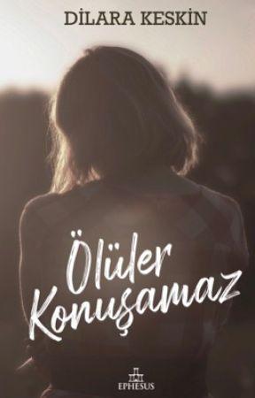 ÖLÜLER KONUŞAMAZ by DilaraKeskin2