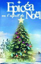 Epicéa ou l'esprit de noël - Nouvelle de Noël by Fairyblue75